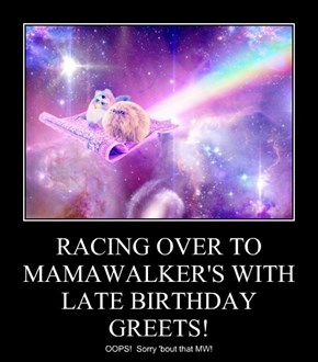 RACING OVER TO MAMAWALKER'S WITH LATE BIRTHDAY GREETS!