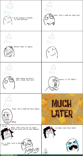 Scumbag Brain Shower Rage
