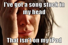I've got a song stuck in my head  That isn't on my iPod