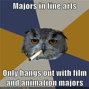 Majors in fine arts  Only hangs out with film and animation majors