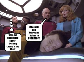 I thought I had instructed Guinan to CUT HIM OFF!