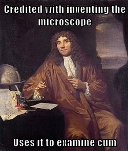 Credited with inventing the microscope  Uses it to examine c*m