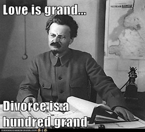 Love is grand...  Divorce is a                                     hundred grand