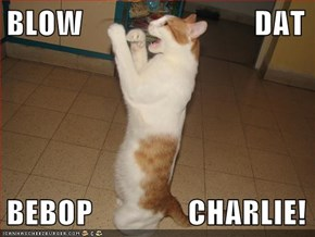 BLOW                           DAT   BEBOP               CHARLIE!
