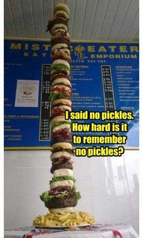 I said no pickles. How hard is it  to remember  no pickles?