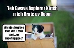 Teh Bwave Asplorer Kitteh n teh Crate uv Doom