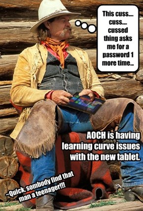 AnOldCowHand is running into the learning curve on a tablet. Find that man a geek!
