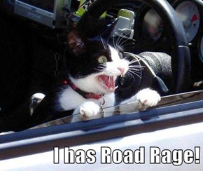 I has Road Rage!