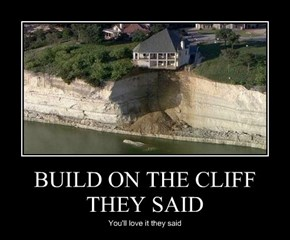 BUILD ON THE CLIFF THEY SAID