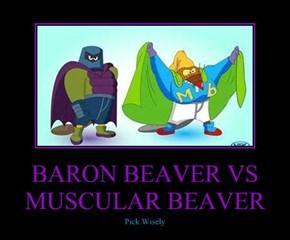 BARON BEAVER VS MUSCULAR BEAVER