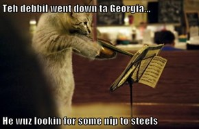 Teh debbil went down ta Georgia...  He wuz lookin for some nip to steels