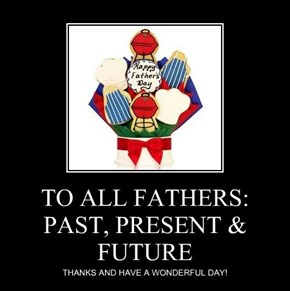 TO ALL FATHERS: PAST, PRESENT & FUTURE