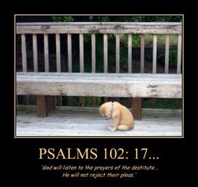 PSALMS 102: 17...