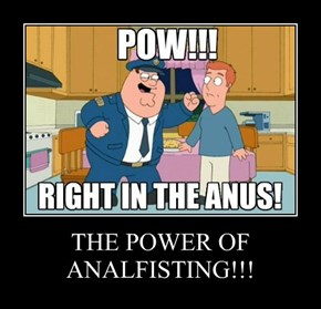 THE POWER OF ANALFISTING!!!