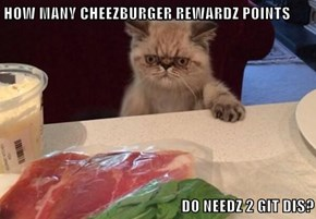 HOW MANY CHEEZBURGER REWARDZ POINTS  DO NEEDZ 2 GIT DIS?