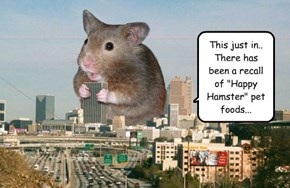 "This just in.. There has been a recall of ""Happy Hamster"" pet foods..."