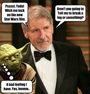 Psssst. Yoda!  Wish me luck on the new  Star Wars film.