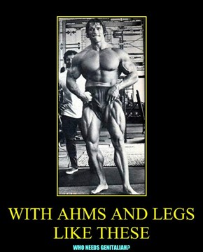 WITH AHMS AND LEGS LIKE THESE