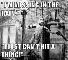 """I'M MISSING IN THE RAIN.""  ""I JUST CAN'T HIT A THING!"""