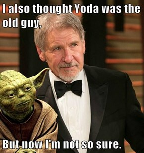 I also thought Yoda was the old guy,  But now I'm not so sure.