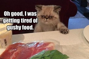 Oh good, I was getting tired of gushy food.