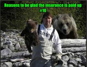 Reasons to be glad the insurance is paid up #10