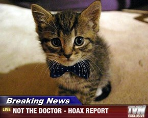 Breaking News - NOT THE DOCTOR - HOAX REPORT