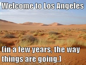 Welcome to Los Angeles  (in a few years, the way things are going.)