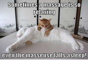 Sometimes a massage is so relaxing  even the masseuse falls asleep!