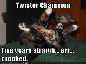 Twister Champion  Five years straigh... err... crooked.