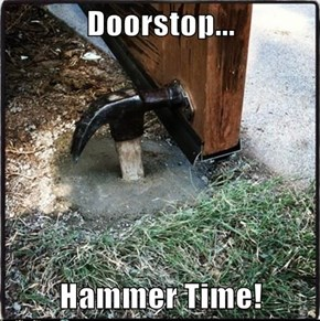 Doorstop...  Hammer Time!