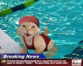"Breaking News - Principal Donebenthinkaboutit hires second life guard, to cut down on Stewie's ""duties"".  The guys thinks she's pretty cute!"