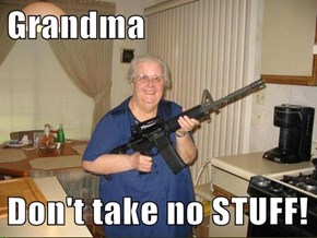 Grandma  Don't take no STUFF!