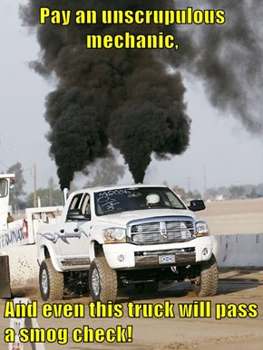 Pay an unscrupulous mechanic,  And even this truck will pass a smog check!