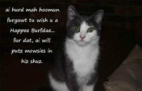 Happee Belated Burfdae, hmph! Hope it was gud!