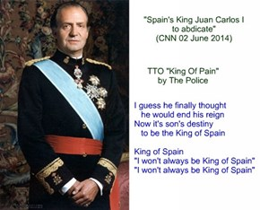 """Spain's King Juan Carlos I to abdicate"" (TTO ""King Of Pain"" by The Police)"