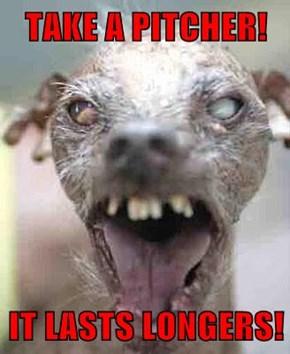 TAKE A PITCHER!  IT LASTS LONGERS!