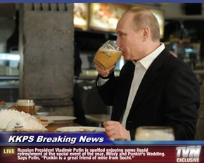 "KKPS Breaking News - Russian President Vladimir Putin is spotted enjoying some liquid refreshment at the social event of the year, Missy and Punkin's Wedding. Says Putin, ""Punkin is a great friend of mine from Sochi."""