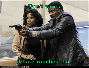 Don't worry  I hate roaches too.