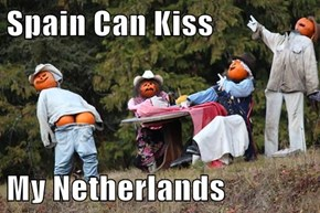 Spain Can Kiss  My Netherlands