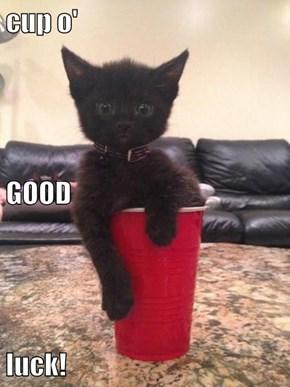 cup o' GOOD  luck!