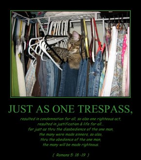 JUST AS ONE TRESPASS,