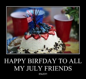HAPPY BIRFDAY TO ALL MY JULY FRIENDS