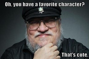 Oh, you have a favorite character?  That's cute.