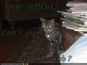 Dear  JeffCat,  Can  I  joyn   ur   BOOKY   club ?