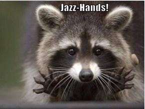 Jazz-Hands!