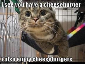 i see you have a cheeseburger  i also enjoy cheeseburgers