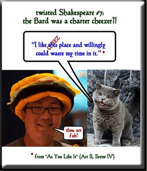 twisted Shakespeare # 7: the Bard was a charter cheezer?!