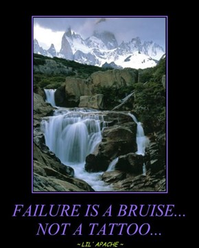 FAILURE IS A BRUISE... NOT A TATTOO...