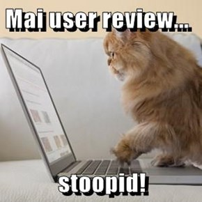 Mai user review...  stoopid!